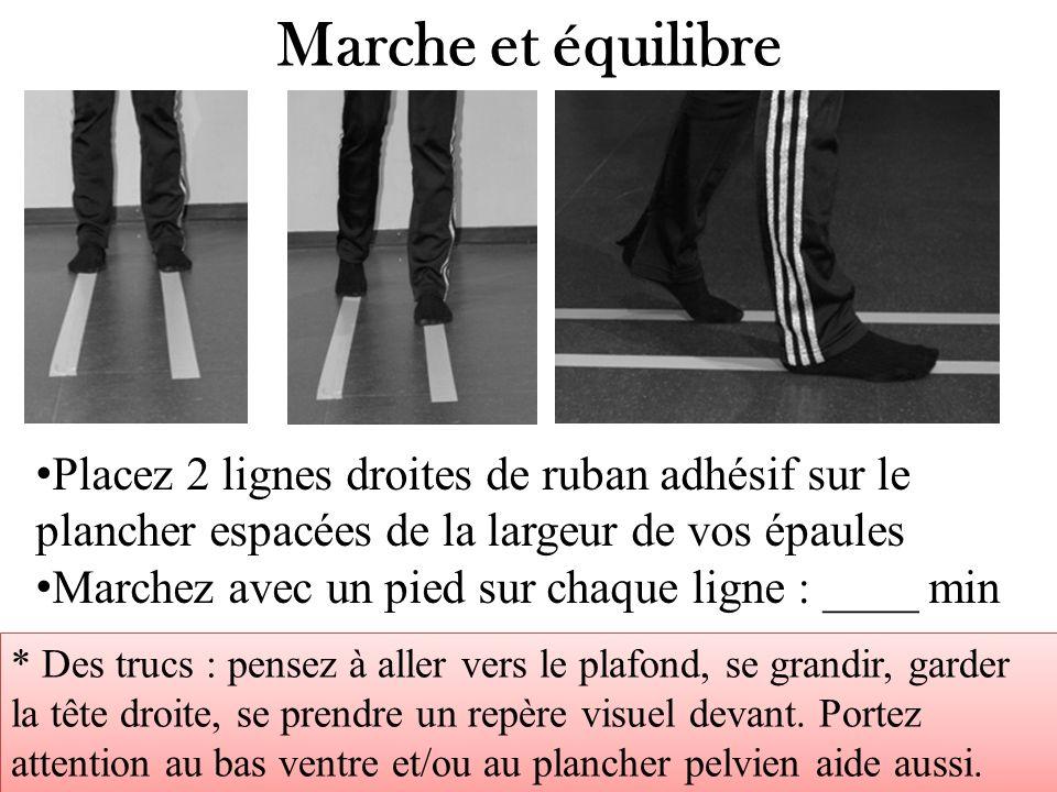 Marche et équilibre Placez 2 lignes droites de ruban adhésif sur le plancher espacées de la largeur de vos épaules Marchez avec un pied sur chaque lig