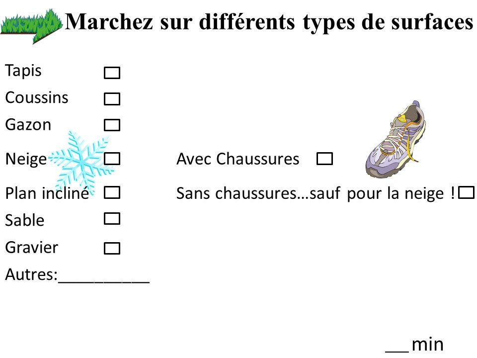 Marchez sur différents types de surfaces Tapis Coussins Gazon NeigeAvec Chaussures Plan inclinéSans chaussures…sauf pour la neige ! Sable Gravier Autr