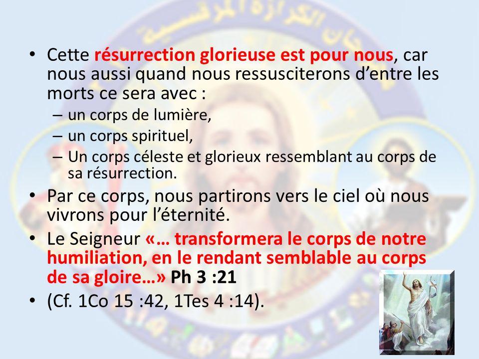 Cette résurrection glorieuse est pour nous, car nous aussi quand nous ressusciterons dentre les morts ce sera avec : – un corps de lumière, – un corps