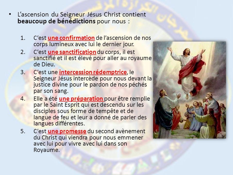 Lascension du Seigneur Jésus Christ contient beaucoup de bénédictions pour nous : 1.Cest une confirmation de lascension de nos corps lumineux avec lui