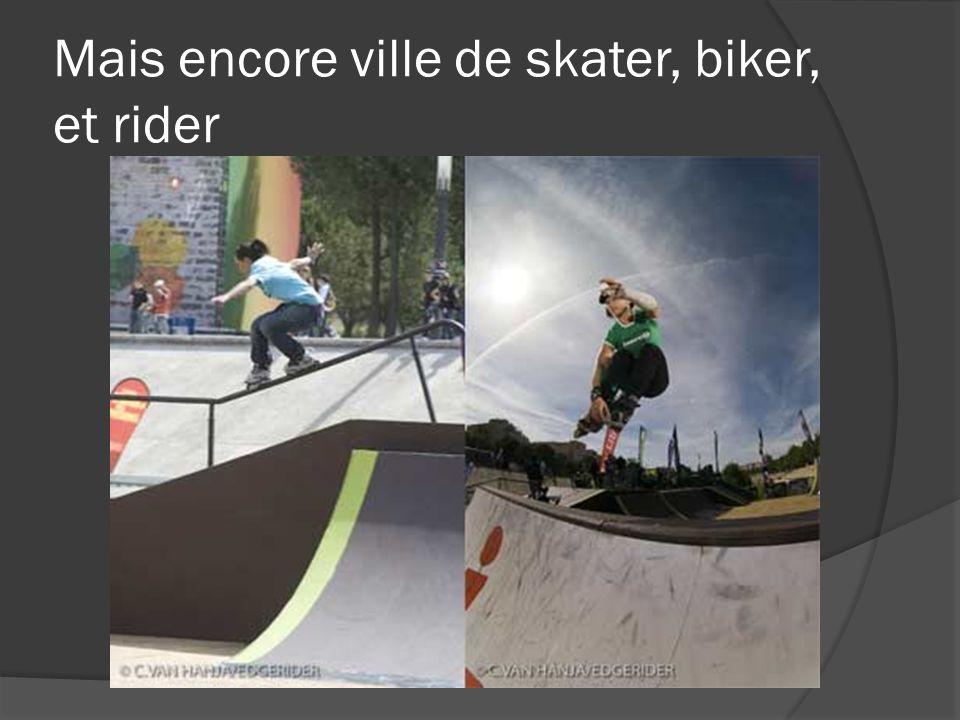 Mais encore ville de skater, biker, et rider