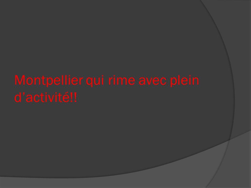 Montpellier qui rime avec plein dactivité!!