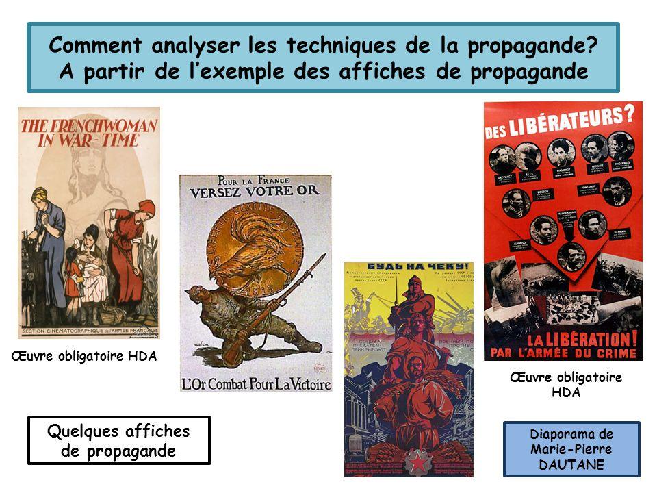 Comment analyser les techniques de la propagande? A partir de lexemple des affiches de propagande Quelques affiches de propagande Œuvre obligatoire HD