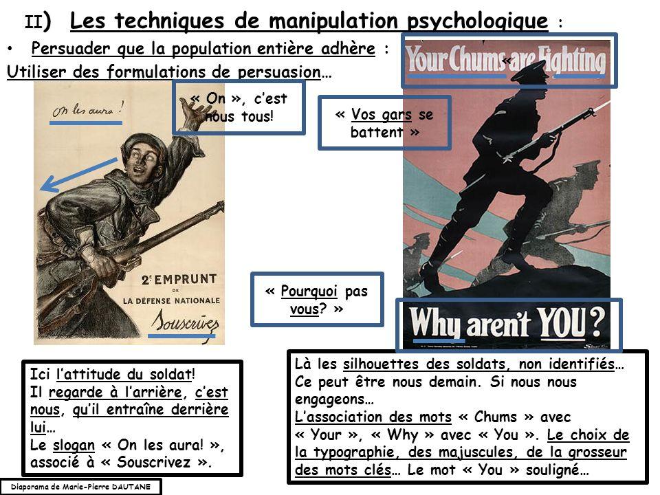 Persuader que la population entière adhère : Utiliser des formulations de persuasion… II ) Les techniques de manipulation psychologique : Ici lattitude du soldat.