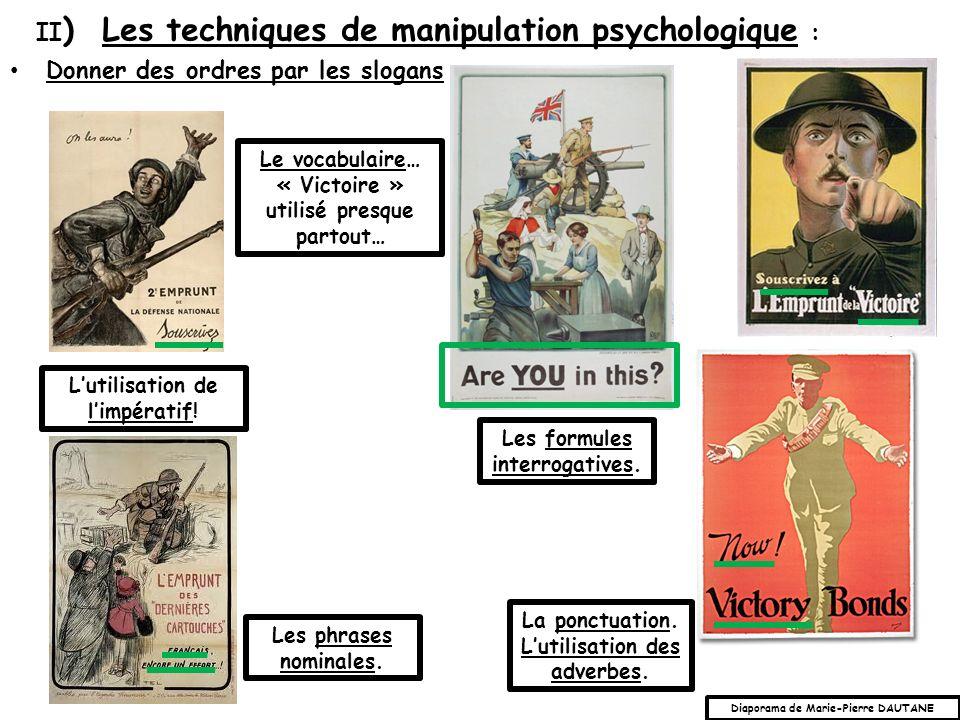 Donner des ordres par les slogans : II ) Les techniques de manipulation psychologique : Lutilisation de limpératif! Les formules interrogatives. La po