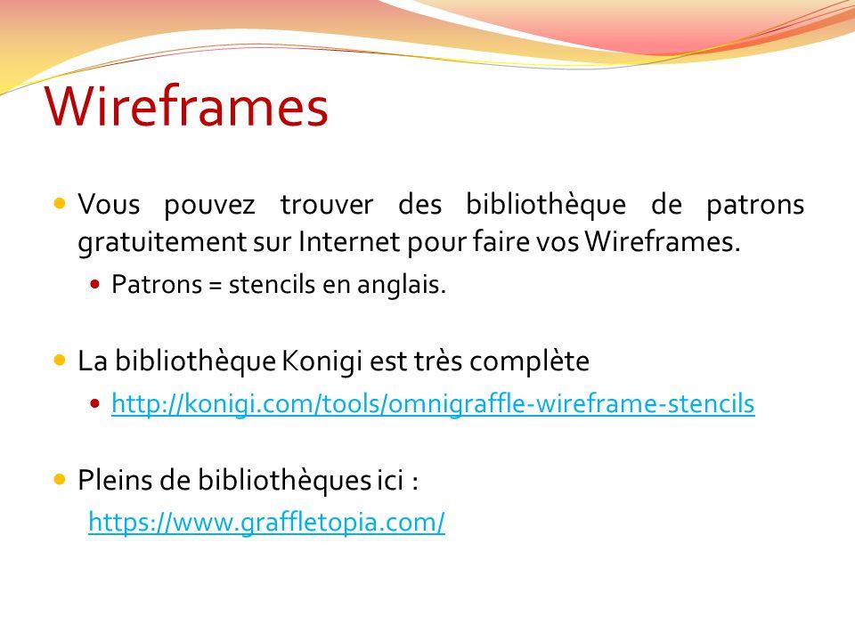 Vous pouvez trouver des bibliothèque de patrons gratuitement sur Internet pour faire vos Wireframes.