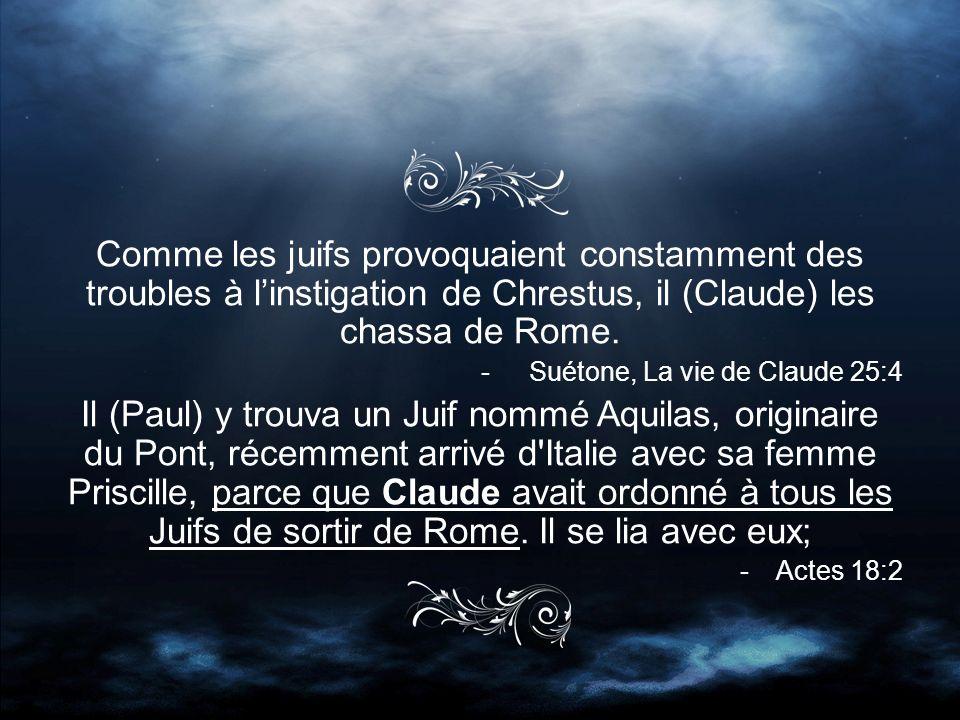Comme les juifs provoquaient constamment des troubles à linstigation de Chrestus, il (Claude) les chassa de Rome.