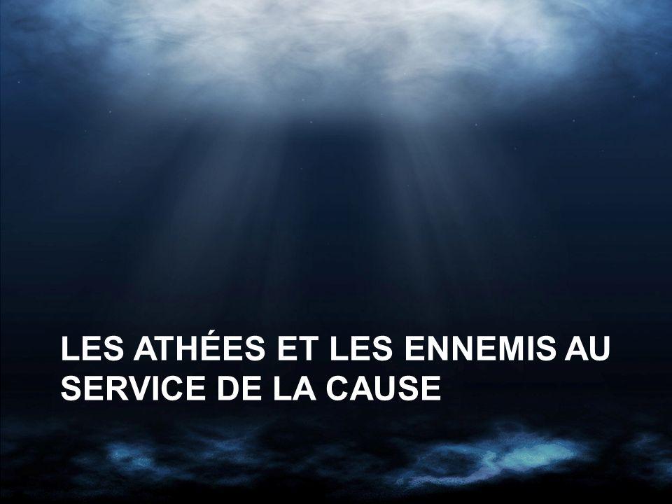 LES ATHÉES ET LES ENNEMIS AU SERVICE DE LA CAUSE