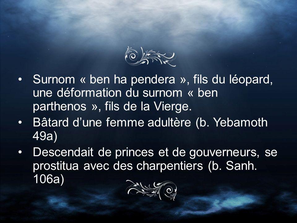 Surnom « ben ha pendera », fils du léopard, une déformation du surnom « ben parthenos », fils de la Vierge.