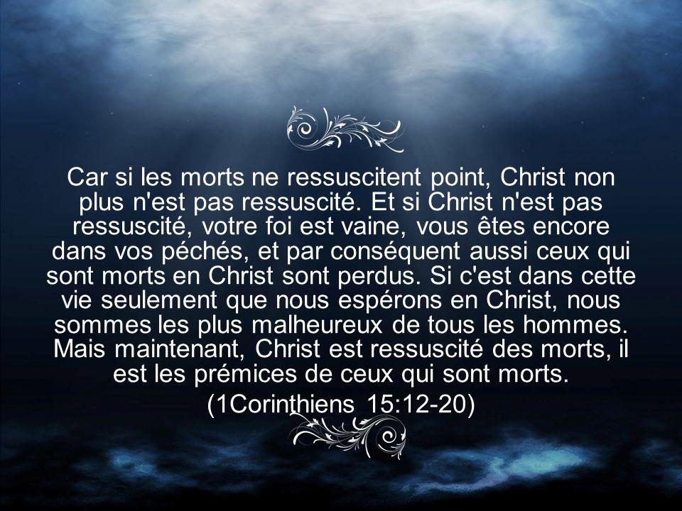 Car si les morts ne ressuscitent point, Christ non plus n est pas ressuscité.