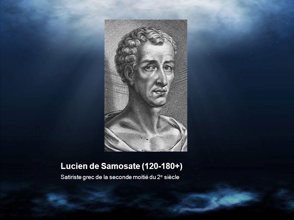 Lucien de Samosate (120-180+) Satiriste grec de la seconde moitié du 2 e siècle