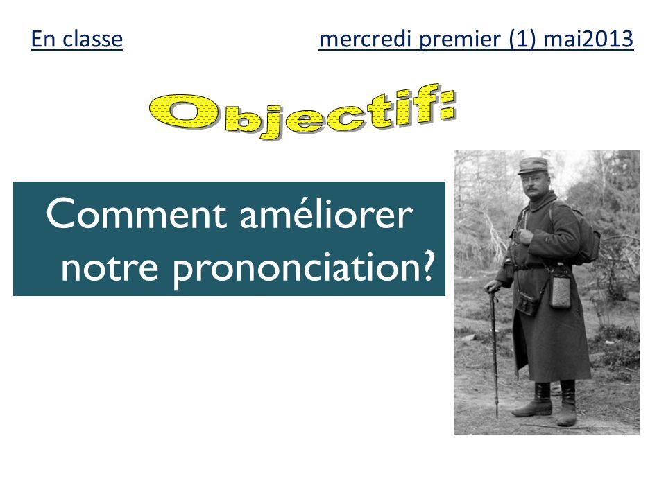 mercredi premier (1) mai2013 Comment améliorer notre prononciation? En classe