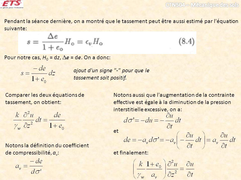 Pendant la séance dernière, on a montré que le tassement peut être aussi estimé par l'équation suivante: Pour notre cas, H 0 = dz, e = de. On a donc: