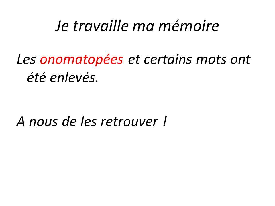 Je travaille ma mémoire Les onomatopées et certains mots ont été enlevés. A nous de les retrouver !