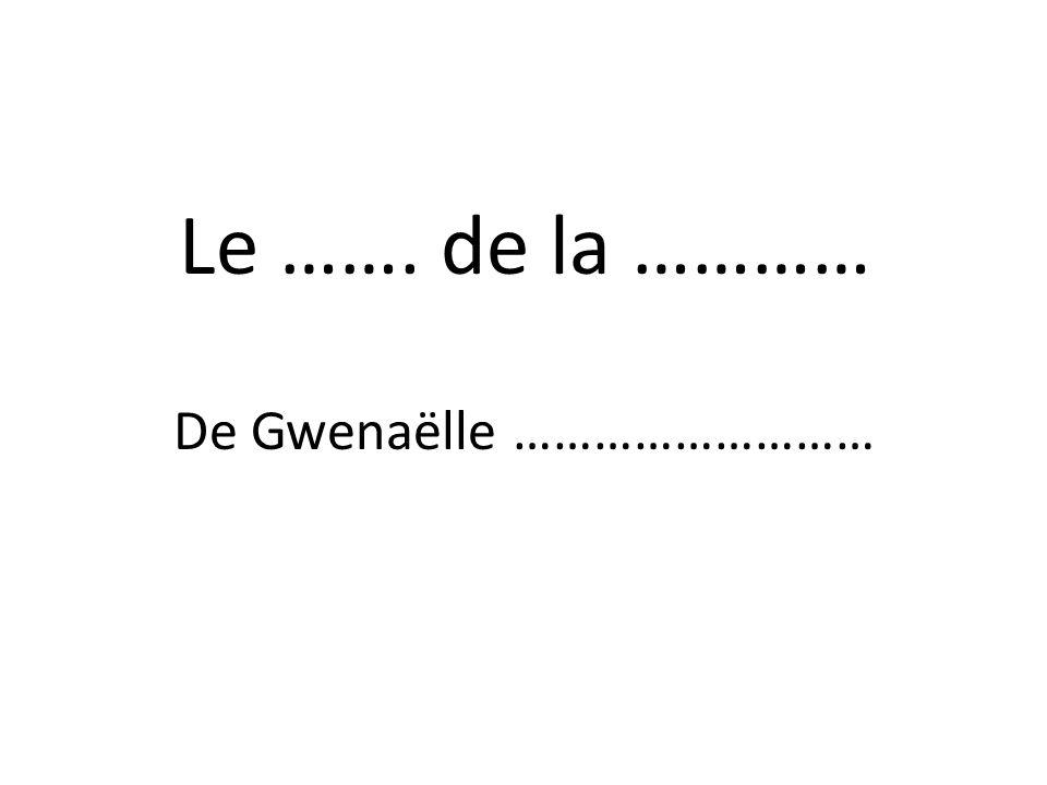 Le ……. de la ………… De Gwenaëlle ………………………