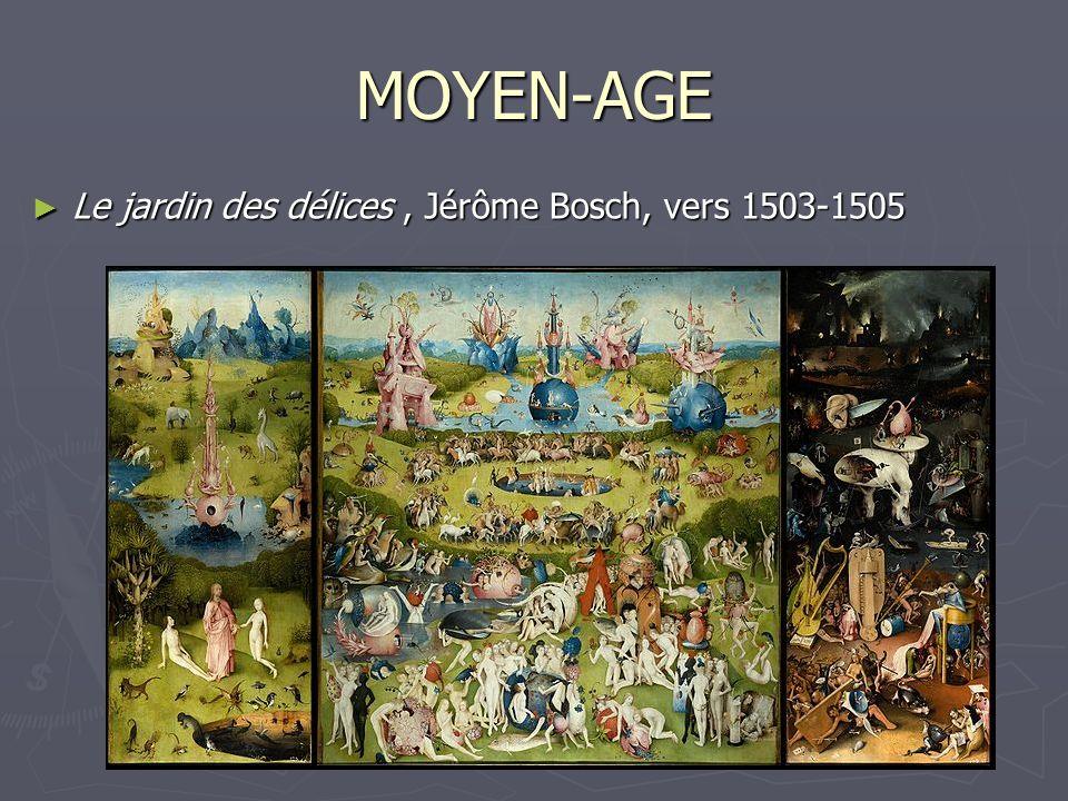 MOYEN-AGE Le jardin des délices, Jérôme Bosch, vers 1503-1505 Le jardin des délices, Jérôme Bosch, vers 1503-1505