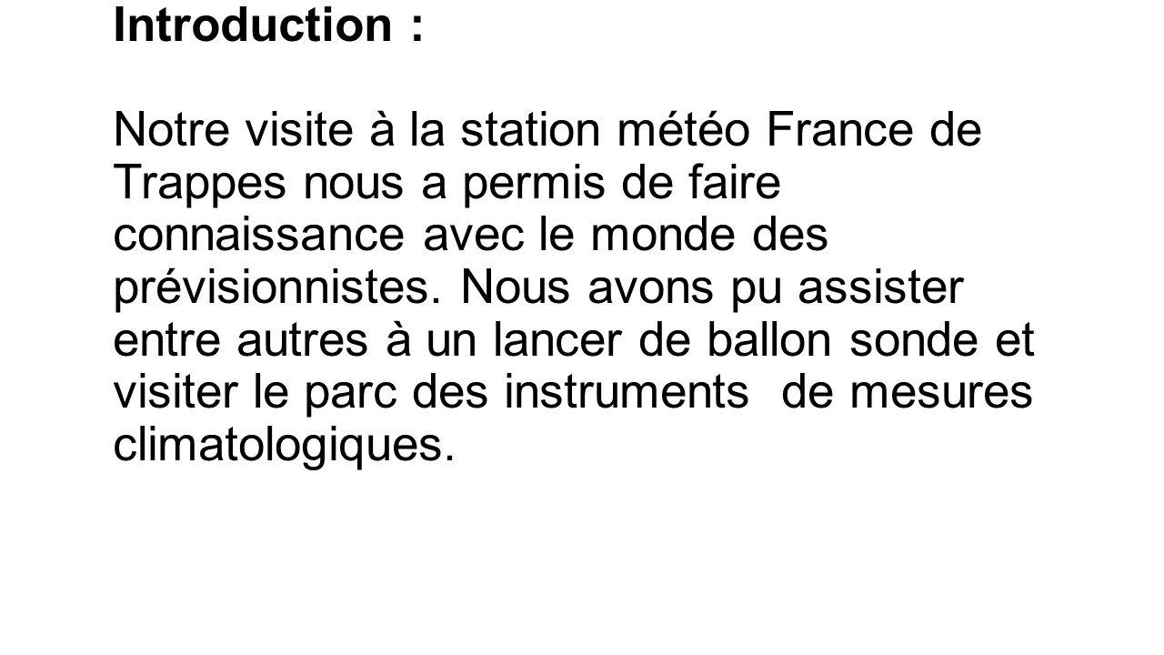 Introduction : Notre visite à la station météo France de Trappes nous a permis de faire connaissance avec le monde des prévisionnistes.