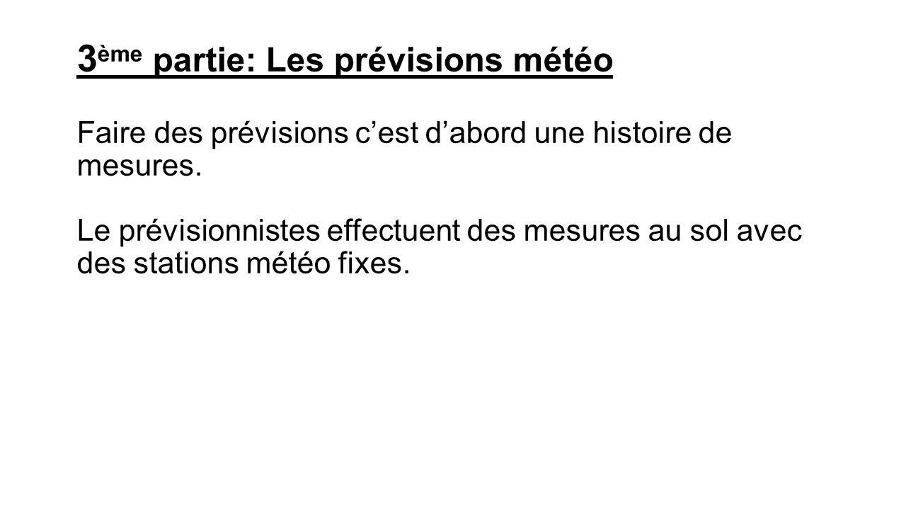 3 ème partie: Les prévisions météo Faire des prévisions cest dabord une histoire de mesures.