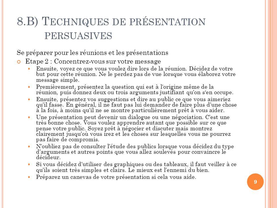 8.B) T ECHNIQUES DE PRÉSENTATION PERSUASIVES Se préparer pour les réunions et les présentations Etape 2 : Concentrez-vous sur votre message Ensuite, v