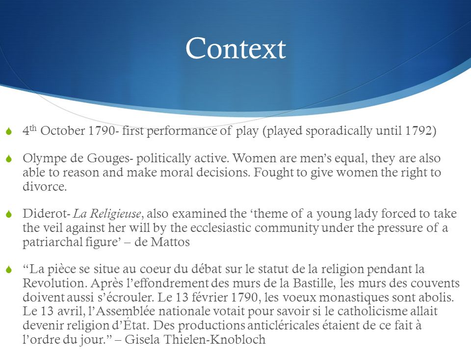 Context 4 th October 1790- first performance of play (played sporadically until 1792) Olympe de Gouges- politically active. Women are mens equal, they