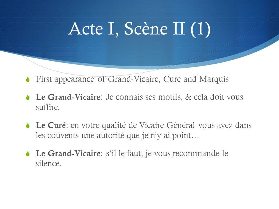 Acte I, Scène II (2) Curés speech: Le Curé : LÉglise naurait point à rougir de la corruption des mœurs de ses ministres: moins opulents, ils en seraient plus respectables.