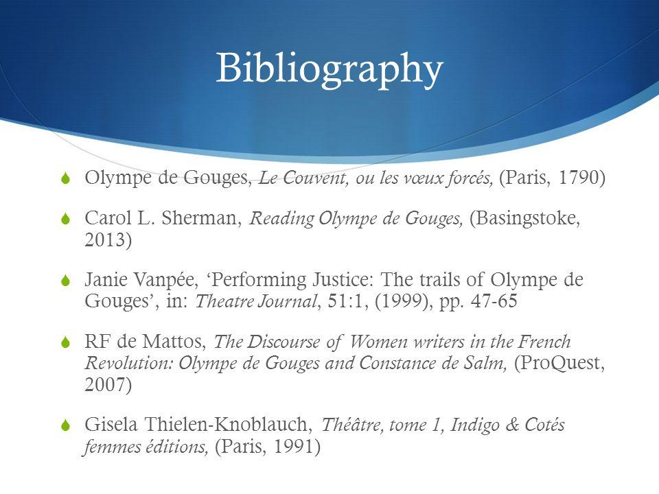 Bibliography Olympe de Gouges, Le Couvent, ou les vœux forcés, (Paris, 1790) Carol L. Sherman, Reading Olympe de Gouges, (Basingstoke, 2013) Janie Van