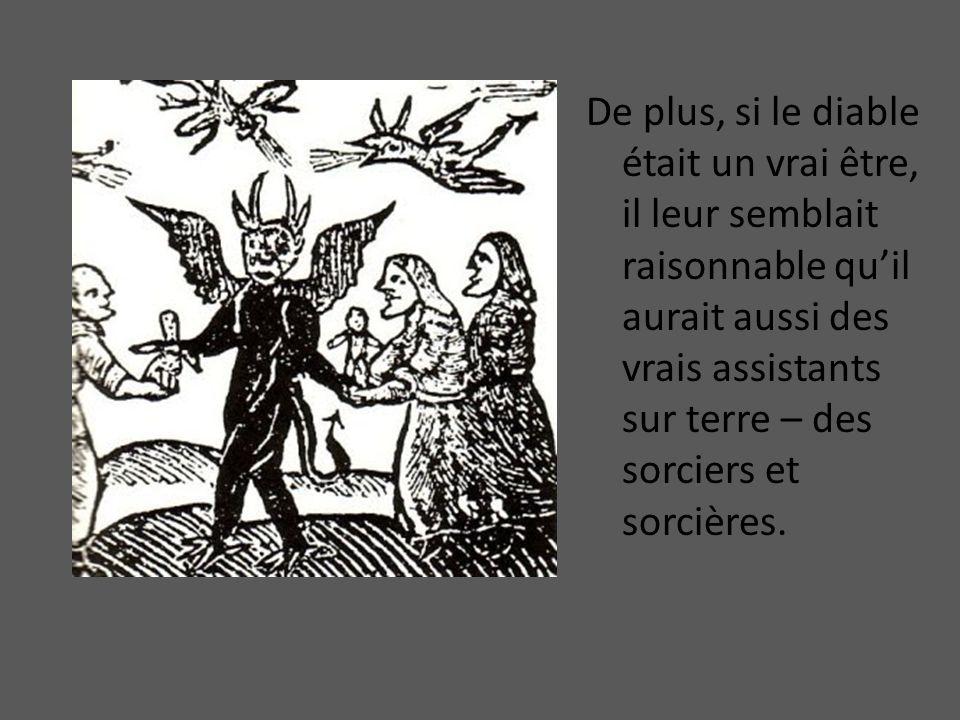 De plus, si le diable était un vrai être, il leur semblait raisonnable quil aurait aussi des vrais assistants sur terre – des sorciers et sorcières.