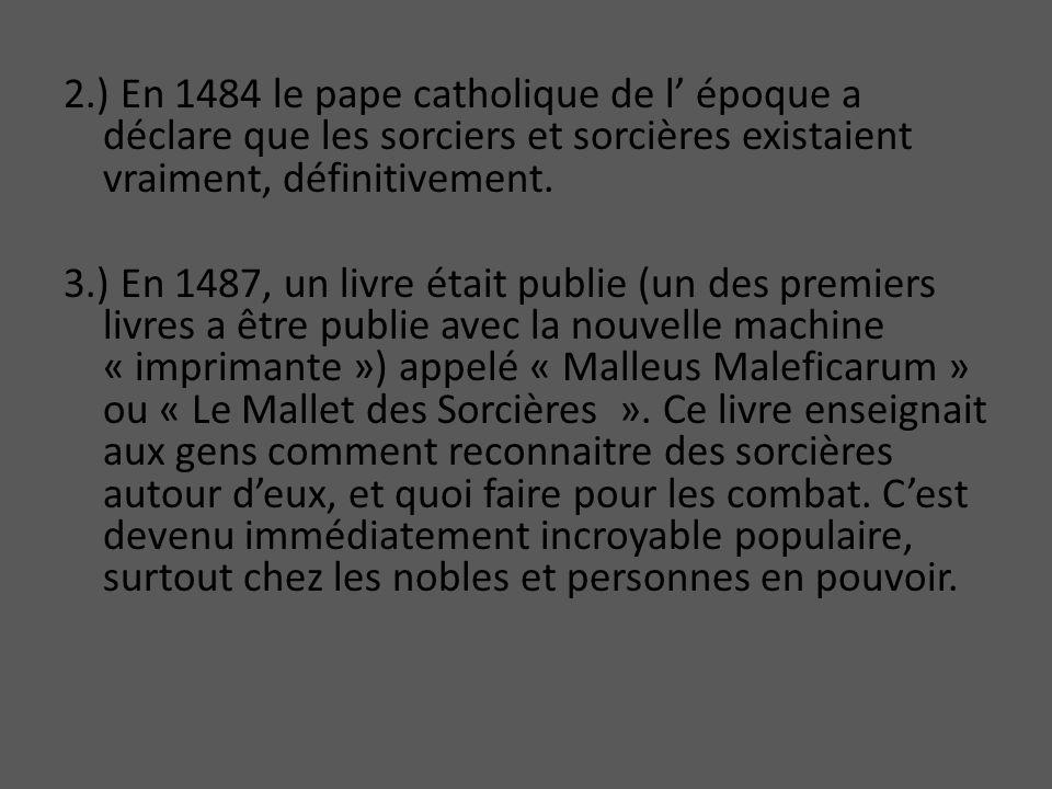 2.) En 1484 le pape catholique de l époque a déclare que les sorciers et sorcières existaient vraiment, définitivement.