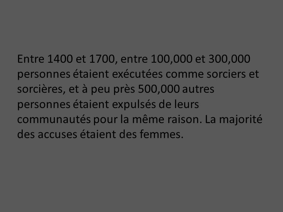 Entre 1400 et 1700, entre 100,000 et 300,000 personnes étaient exécutées comme sorciers et sorcières, et à peu près 500,000 autres personnes étaient e