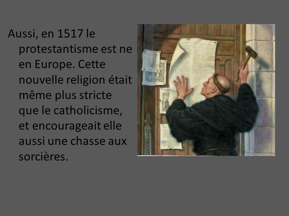 Aussi, en 1517 le protestantisme est ne en Europe. Cette nouvelle religion était même plus stricte que le catholicisme, et encourageait elle aussi une
