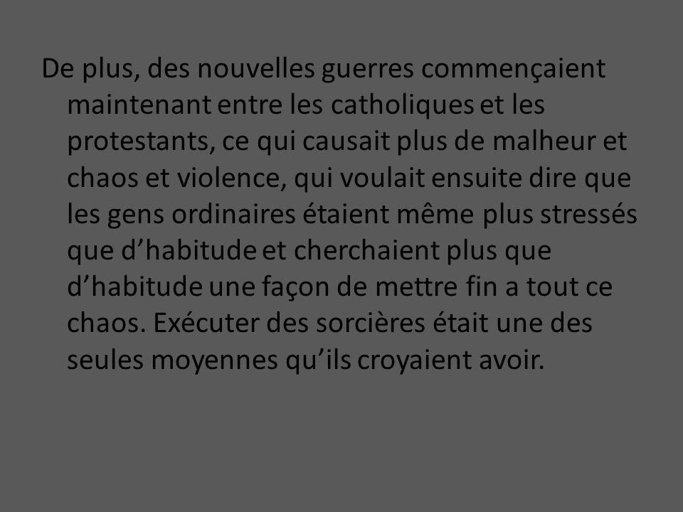 De plus, des nouvelles guerres commençaient maintenant entre les catholiques et les protestants, ce qui causait plus de malheur et chaos et violence,