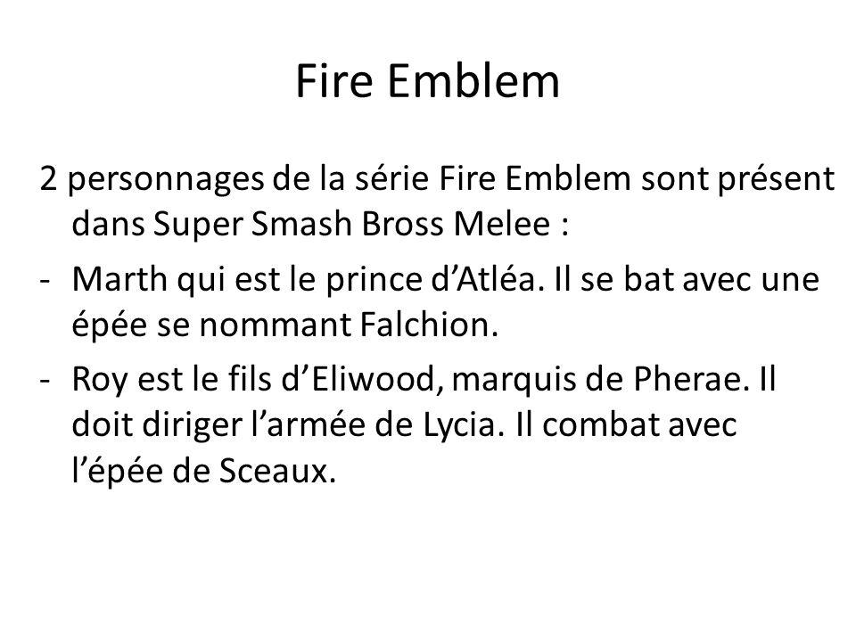 Fire Emblem 2 personnages de la série Fire Emblem sont présent dans Super Smash Bross Melee : -Marth qui est le prince dAtléa. Il se bat avec une épée