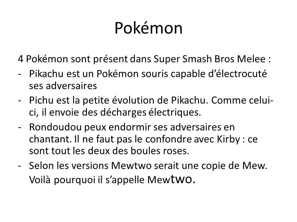 Pokémon 4 Pokémon sont présent dans Super Smash Bros Melee : -Pikachu est un Pokémon souris capable délectrocuté ses adversaires -Pichu est la petite