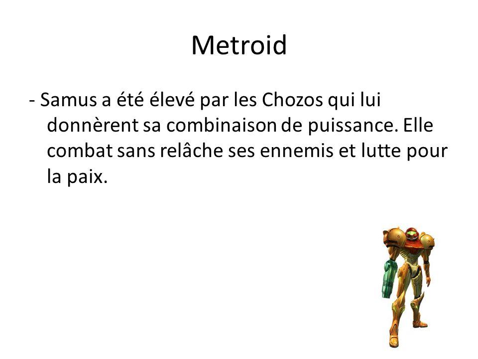 Metroid - Samus a été élevé par les Chozos qui lui donnèrent sa combinaison de puissance. Elle combat sans relâche ses ennemis et lutte pour la paix.