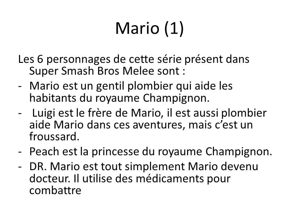 Mario (1) Les 6 personnages de cette série présent dans Super Smash Bros Melee sont : -M-Mario est un gentil plombier qui aide les habitants du royaum