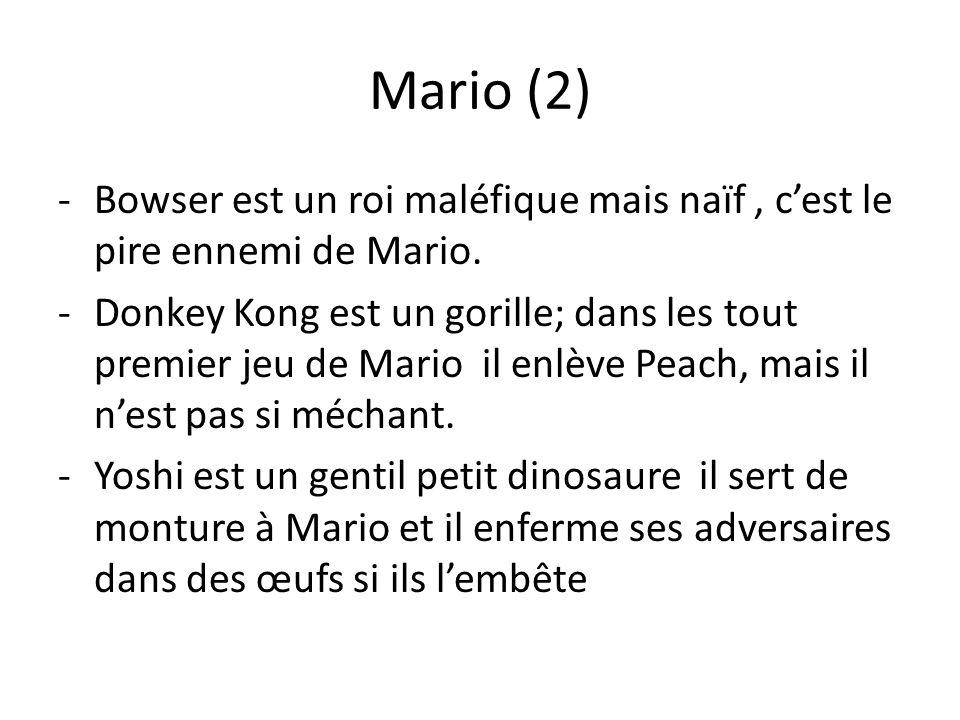 Mario (2) -B-Bowser est un roi maléfique mais naïf, cest le pire ennemi de Mario. -D-Donkey Kong est un gorille; dans les tout premier jeu de Mario il