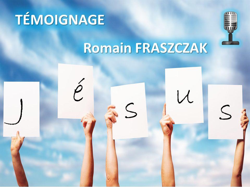 TÉMOIGNAGE J é s s u Romain FRASZCZAK