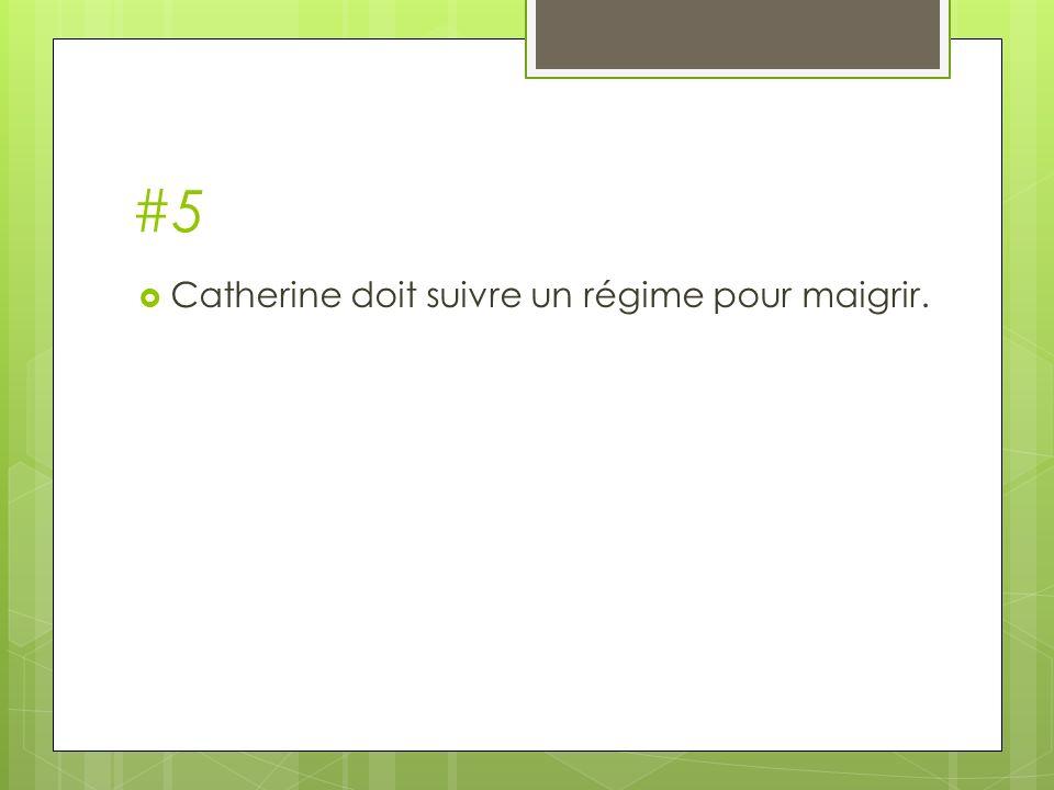 #5 Catherine doit suivre un régime pour maigrir.
