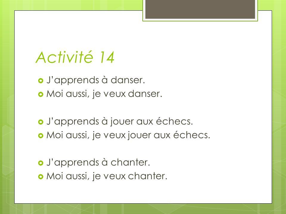 Activité 14 Japprends à danser. Moi aussi, je veux danser.
