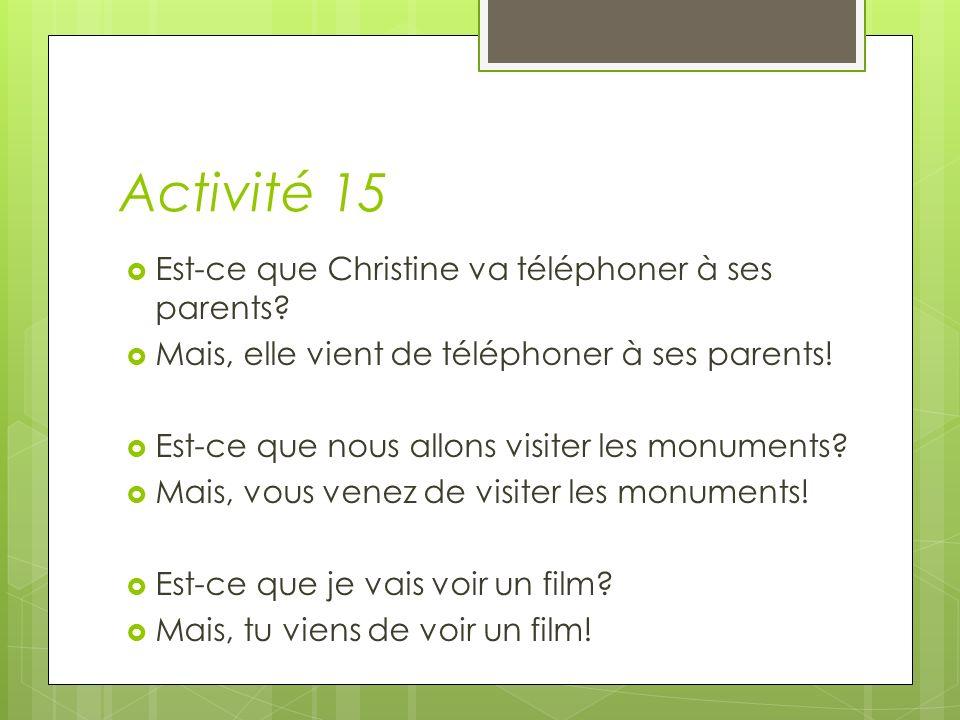 Activité 15 Est-ce que Christine va téléphoner à ses parents.