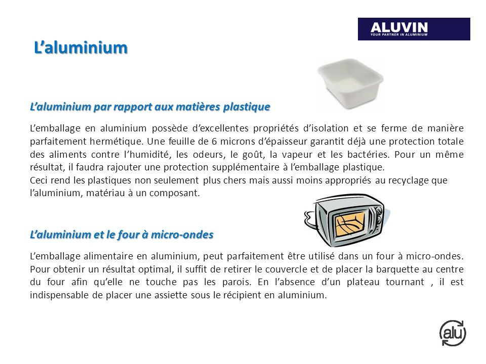 Laluminium par rapport aux matières plastique Lemballage en aluminium possède dexcellentes propriétés disolation et se ferme de manière parfaitement hermétique.