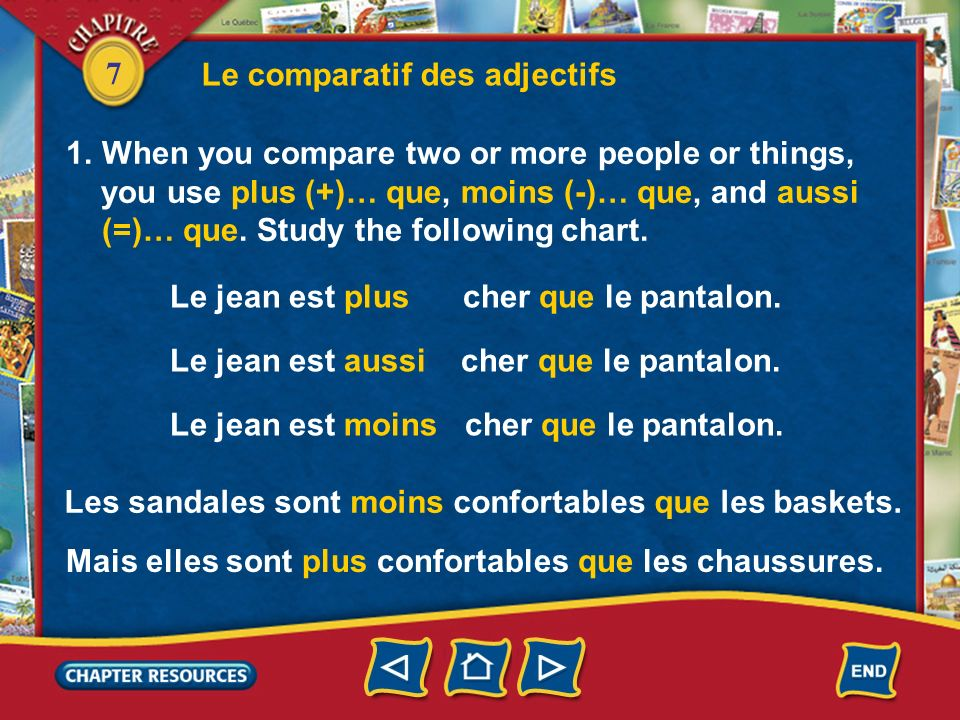 7 Le comparatif des adjectifs 1.When you compare two or more people or things, you use plus (+)… que, moins (-)… que, and aussi (=)… que.