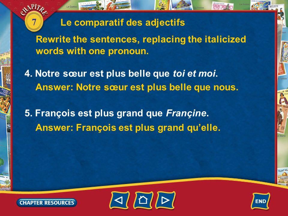 7 4.Notre sœur est plus belle que toi et moi. 5. François est plus grand que Françine.