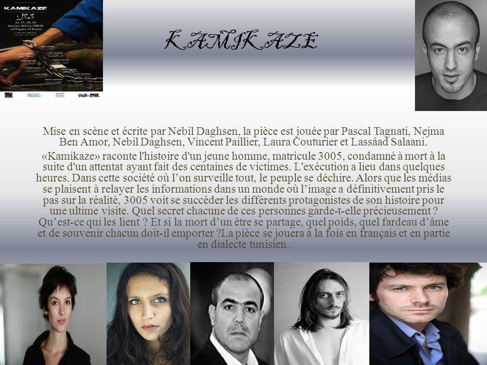KAMIKAZE Mise en scène et écrite par Nebil Daghsen, la pièce est jouée par Pascal Tagnati, Nejma Ben Amor, Nebil Daghsen, Vincent Paillier, Laura Couturier et Lassâad Salaani.