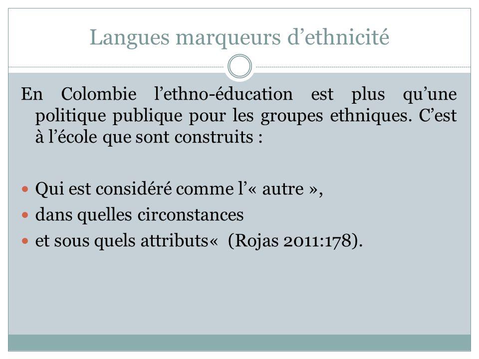 Langues marqueurs dethnicité En Colombie lethno-éducation est plus quune politique publique pour les groupes ethniques. Cest à lécole que sont constru