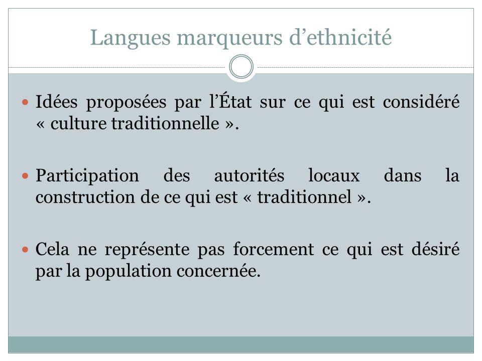 Langues marqueurs dethnicité Idées proposées par lÉtat sur ce qui est considéré « culture traditionnelle ». Participation des autorités locaux dans la