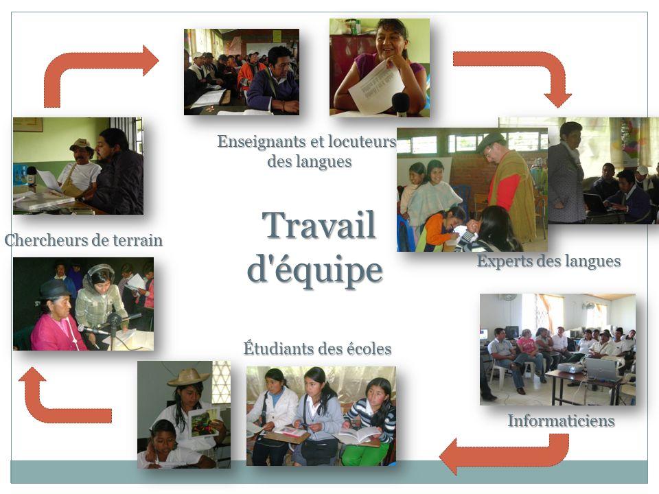 Travail d'équipe Travail d'équipe Chercheurs de terrain Experts des langues Étudiants des écoles Enseignants et locuteurs des langues Informaticiens