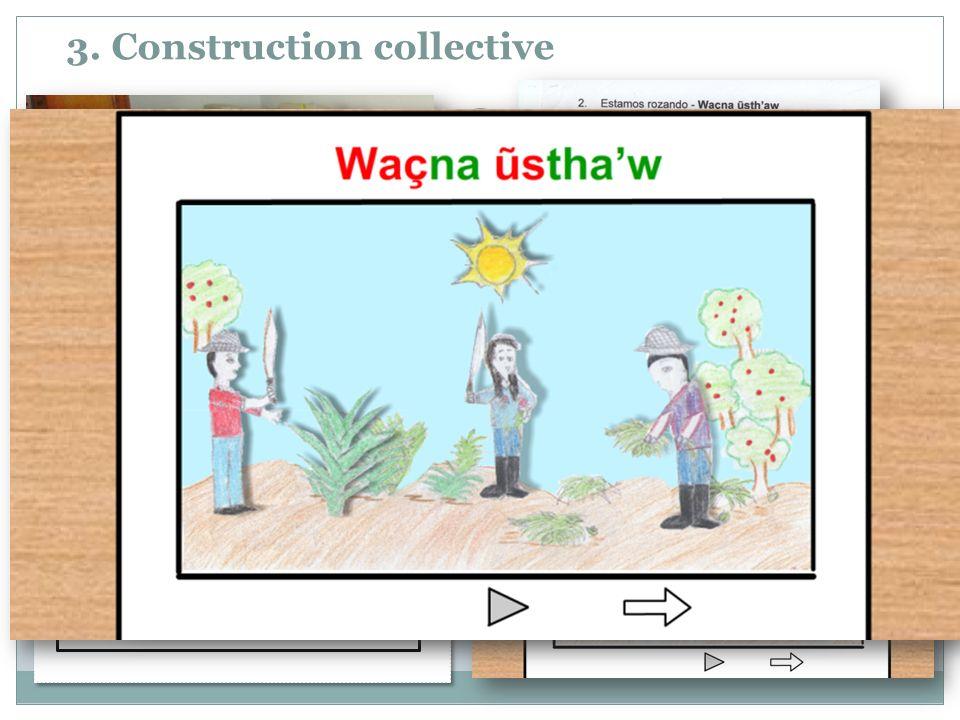 3. Construction collective 22 2. Estamos rozando - Waçna ũsthaw