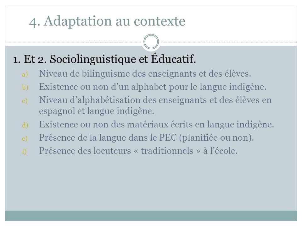 4. Adaptation au contexte 1. Et 2. Sociolinguistique et Éducatif. a) Niveau de bilinguisme des enseignants et des élèves. b) Existence ou non dun alph