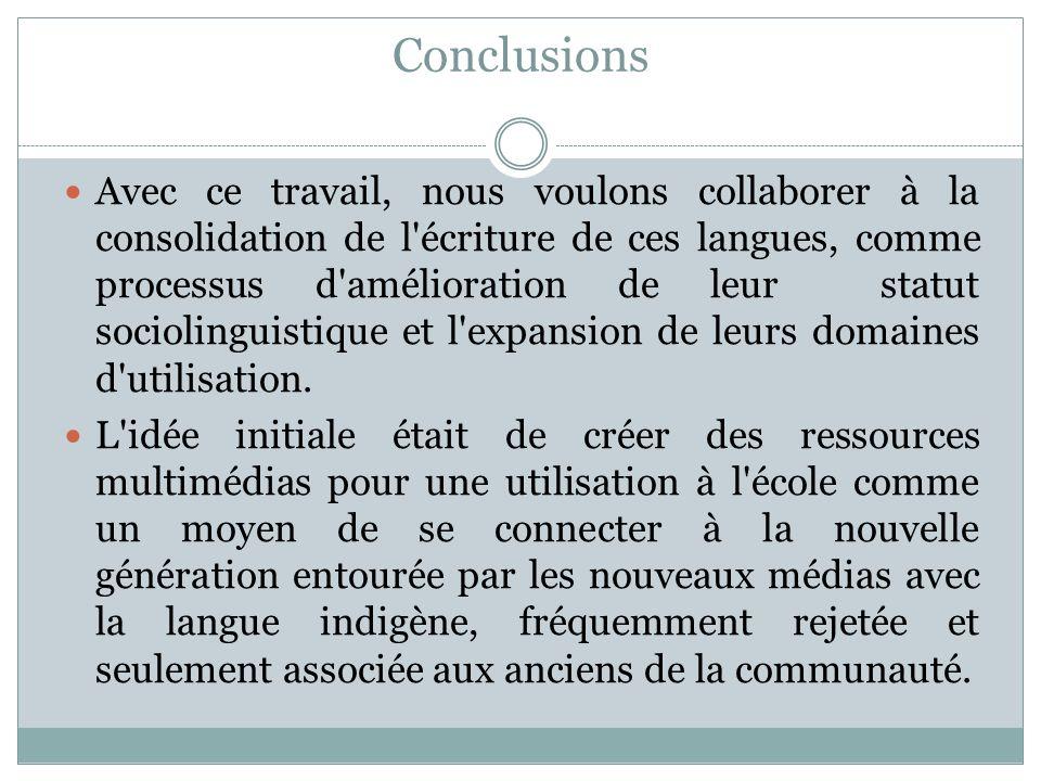 Conclusions Avec ce travail, nous voulons collaborer à la consolidation de l écriture de ces langues, comme processus d amélioration de leur statut sociolinguistique et l expansion de leurs domaines d utilisation.